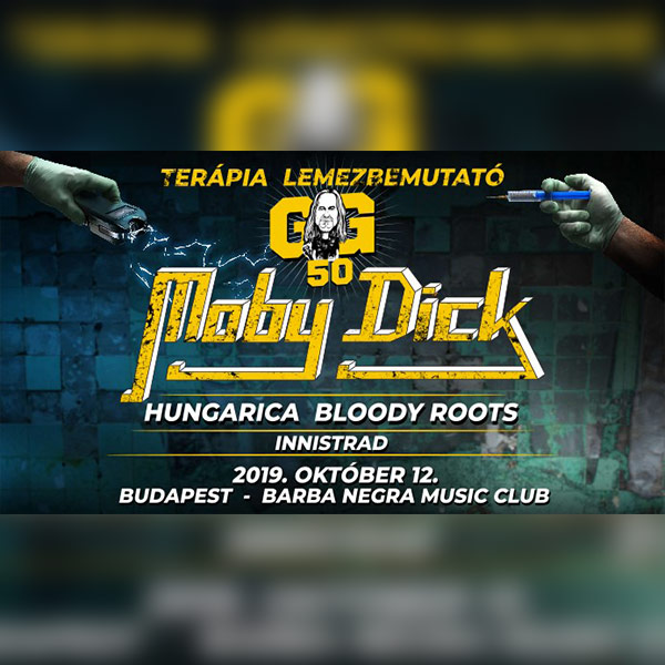 GŐBL 50 - Moby Dick / Hungarica / Bloody Roots